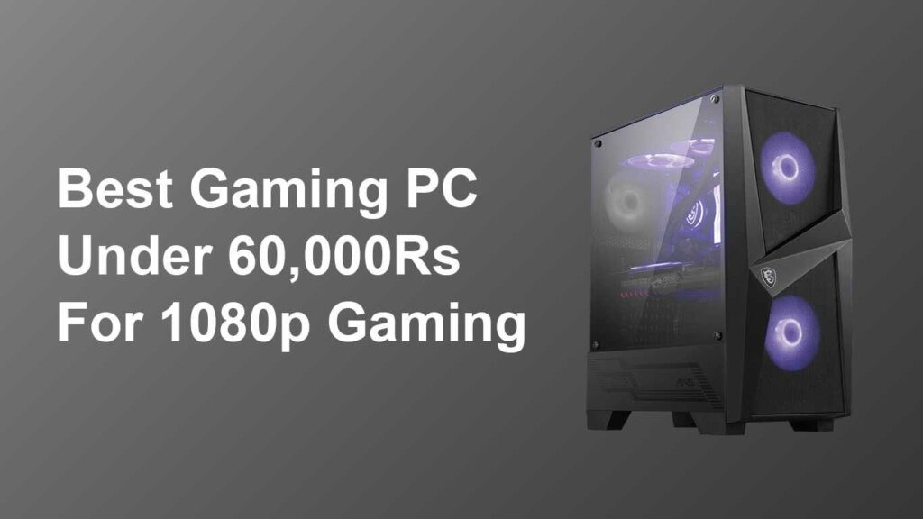 best gaming pc under 60000Rs